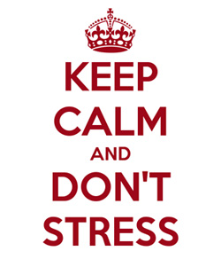 keep calm and do not stress